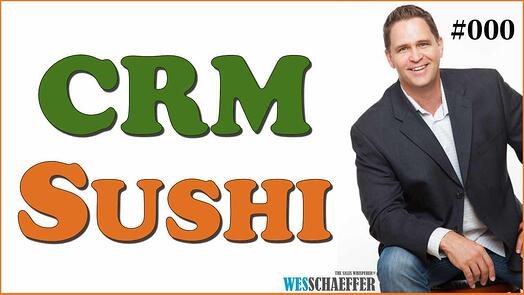 The CRM Sushi Podcast hosted by Wes Schaeffer, The Sales Whisperer®