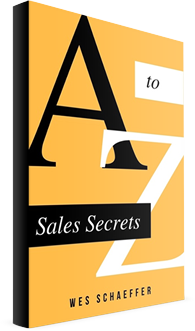 Get The Sales Secrets from Wes Schaeffer, The Sales Whisperer®.